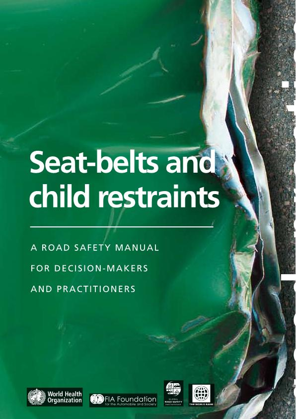 Seat-belts and child restraints: a road safety manual for decision-makers and practitioners